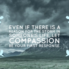 Let Compassion Be Your First Response